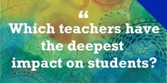 Which teachers have the deepest impact on students?