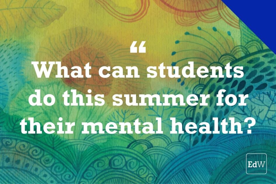 How to Help Students Take a Mental-Health Break This Summer (Opinion)